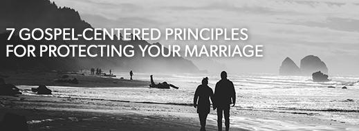 Gospel-CenteredPrinciplesForProtectingMarriage