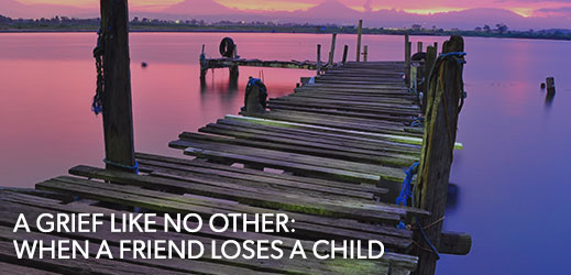 A Grief Like No Other When A Friend Loses A Child Biblical