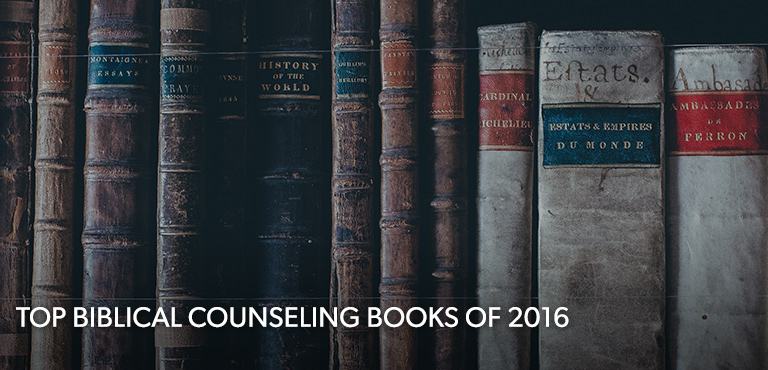 Top Biblical Counseling Books Of 2016 Biblical Counseling Coalition