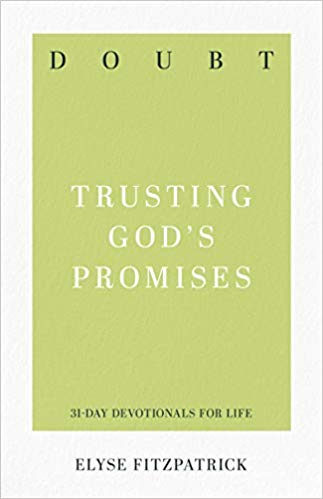 Book Review Of Doubt Trusting Gods Promises By Elyse Fitzpatrick